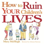 How to Ruin Your Children's Lives ebook by Mary McHugh