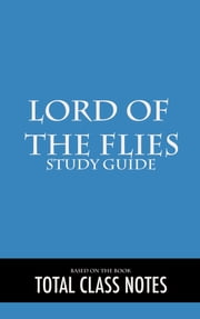 Lord of the Flies: Study Guide - Lord of the Flies, William Golding, Study Review Guide ebook by Total Class Notes