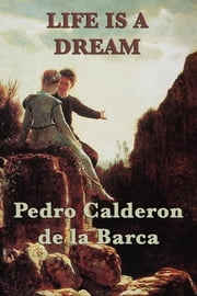 Life is a Dream ebook by Pedro Calderon de Barca