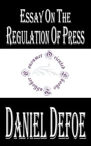 Essay on the Regulation of Press ebook by Daniel Defoe