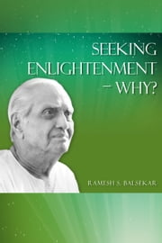 Seeking Enlightenment: Why? ebook by Ramesh S. Balsekar