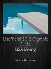 Unofficial 2012 Olympic Guides: USA Diving ebook by Kyle Richardson