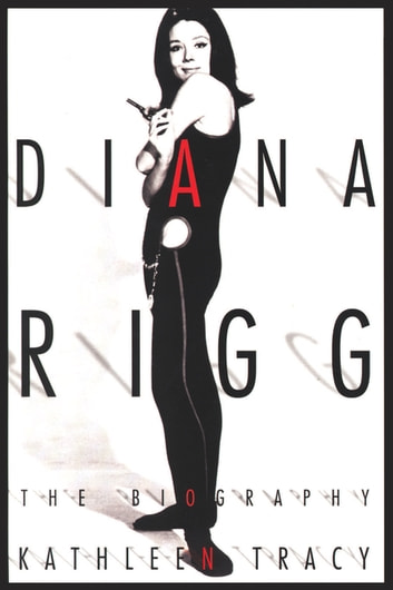 Diana Rigg - The Biography ebook by Kathleen Tracy