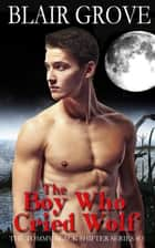 The Boy Who Cried Wolf - The Tommy Black Shifter Series, #3 ebook by Blair Grove
