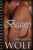 Keeping Beauty ebook by Jamieson Wolf