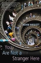 You Are Not A Stranger Here? ebook by Adam Haslett