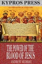 The Power of the Blood of Jesus ebook by Andrew Murray