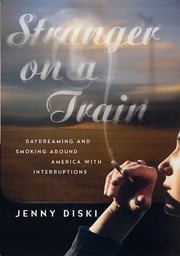 Stranger on a Train - Daydreaming and Smoking Around America with Interruptions ebook by Jenny Diski