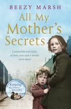 All My Mother's Secrets - A powerful true story of love, loss and a family torn apart ebook by Beezy Marsh