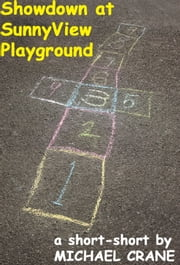 Showdown at SunnyView Playground (a short-short) ebook by Michael Crane