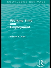 Working Time and Employment (Routledge Revivals) ebook by Bob Hart