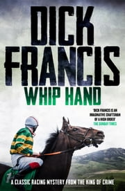 Whip Hand - A classic racing mystery from the king of crime ebook by Dick Francis