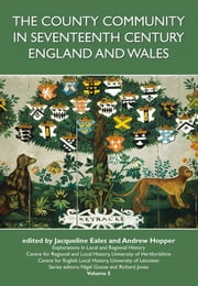 The County Community in Seventeenth Century England and Wales ebook by Jacqueline Eales,Andrew Hopper
