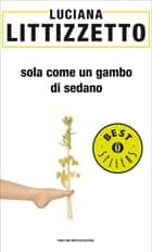 Sola come un gambo di sedano ebook by Luciana Littizzetto