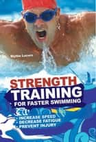 Strength Training for Faster Swimming ebook by Lucero, Blythe