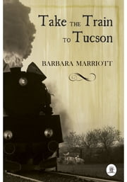 Take the Train to Tucson ebook by Barbara Marriott
