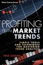 Profiting from Market Trends - Simple Tools and Techniques for Mastering Trend Analysis ebook by
