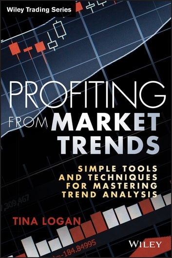 Profiting from Market Trends - Simple Tools and Techniques for Mastering Trend Analysis ebook by Tina Logan