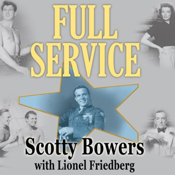 Full Service - My Adventures in Hollywood and the Secret Sex Lives of the Stars audiobook by Scotty Bowers,Lionel Friedberg