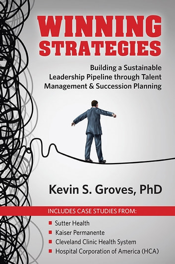 Winning Strategies - Building a Sustainable Leadership Pipeline through Talent Management & Succession Planning ebook by Kevin S. Groves, PhD