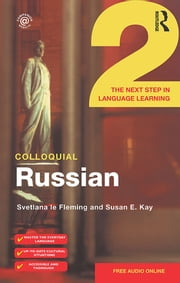 Colloquial Russian 2 - The Next Step in Language Learning ebook by Svetlana Le Fleming,Susan Kay