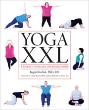 Yoga XXL - A Journey to Health for Bigger People ebook by Linda Bacon, PhD,Ingrid Kollak, Phd, RN