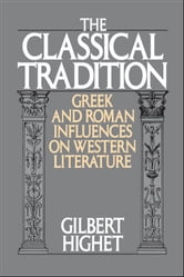 The Classical Tradition : Greek and Roman Influences on Western Literature ebook by Gilbert Highet
