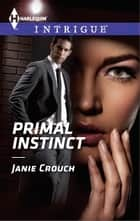 Primal Instinct ebook by Janie Crouch
