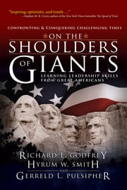 On the Shoulders of Giants - Learning Leadership Skills from Great Americans ebook by Richard L. Godfrey, Hyrum W. Smith, Gerreld L. Pulsipher
