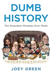 Dumb History - The Stupidest Mistakes Ever Made ebook by Joey Green