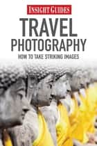 Insight Guides: Travel Photography ebook by Insight Guides