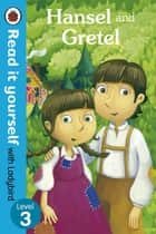 Hansel and Gretel - Read it yourself with Ladybird - Level 3 ebook by Marina Le Ray