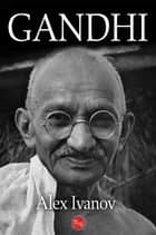 Gandhi ebook by Alex Ivanov