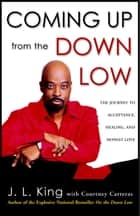 Coming Up from the Down Low - The Journey to Acceptance, Healing, and Honest Love eBook by J.L. King