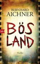 Bösland - Thriller ebook by Bernhard Aichner