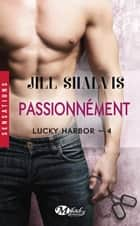 Passionnément - Lucky Harbor, T4 ebook by