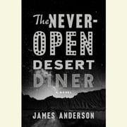 The Never-Open Desert Diner - A Novel audiobook by James Anderson