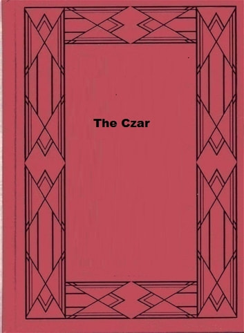 The Czar - A tale of the Time of the First Napoleon ebook by Deborah Alcock