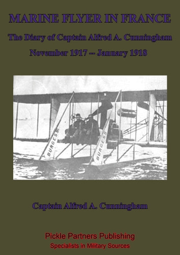 Marine Flyer In France — The Diary Of Captain Alfred A. Cunningham, November 1917 - January 1918 ebook by Captain Alfred Austell Cunningham