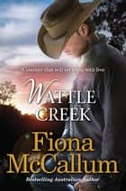WATTLE CREEK ebook by FIONA MCCALLUM