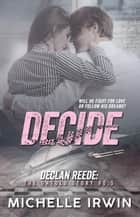 Decide (Declan Reede 1) - Racing Hearts Saga, #1 ebook by Michelle Irwin