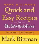Mark Bittman's Quick and Easy Recipes from the New York Times - Featuring 350 recipes from the author of HOW TO COOK EVERYTHING and THE BEST ebook by Mark Bittman