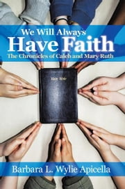 We Will Always Have Faith - The Chronicles of Calebe and Mary Ruth ebook by Barbara L. Wylie Apicella