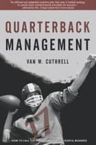 Quarterback Management ebook by Van W. Cuthrell