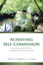 Achieving Self-Compassion ebook by Nate Terrell LCSW