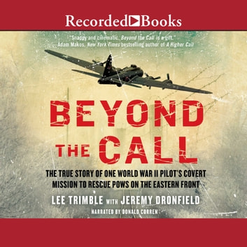Beyond the Call - The True Story of One World War II Pilot's Covert Mission to Rescue POWs on the Eastern Front audiobook by Lee Trimble,Jeremy Dronfield