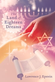 The Land of Eighteen Dreams ebook by Lawrence J. Epstein