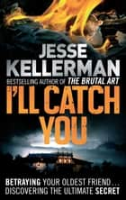 I'll Catch You ebook by Jesse Kellerman