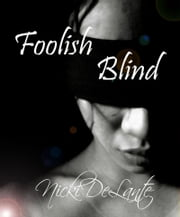 Foolish Blind ebook by Nicki DeLante