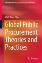Global Public Procurement Theories and Practices ebook by Khi V. Thai